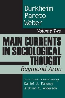 Main Currents in Sociological Thought: Durkheim, Pareto, Weber (Paperback)