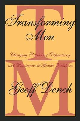 Transforming Men: Changing Patterns of Dependency and Dominance in Gender Relations (Paperback)