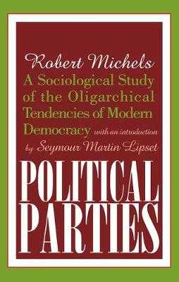 Political Parties: A Sociological Study of the Oligarchical Tendencies of Modern Democracy (Paperback)