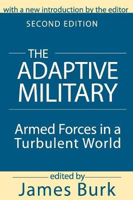 The Adaptive Military: Armed Forces in a Turbulent World (Paperback)