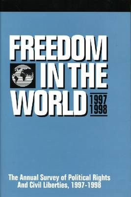 Freedom in the World: 1997-1998: The Annual Survey of Political Rights and Civil Liberties (Paperback)