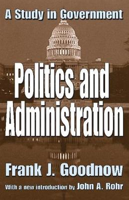 Politics and Administration: A Study in Government (Paperback)