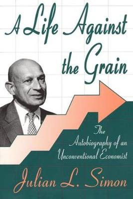 A Life against the Grain: The Autobiography of an Unconventional Economist (Paperback)