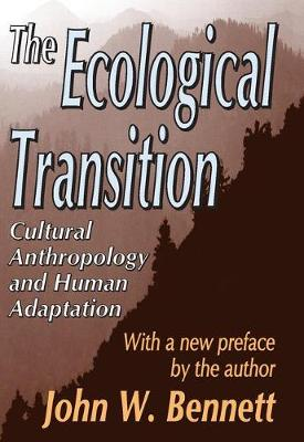 The Ecological Transition: Cultural Anthropology and Human Adaptation (Paperback)