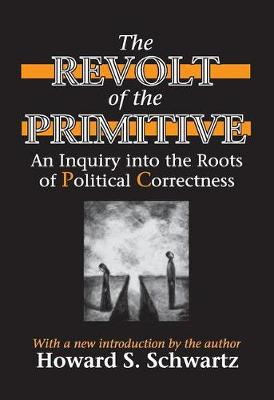 The Revolt of the Primitive: An Inquiry into the Roots of Political Correctness (Paperback)