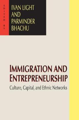 Immigration and Entrepreneurship: Culture, Capital, and Ethnic Networks (Paperback)