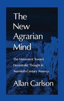 The New Agrarian Mind: The Movement Toward Decentralist Thought in Twentieth-Century America (Paperback)