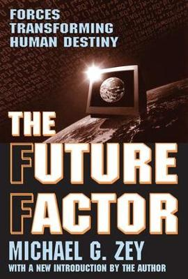 The Future Factor: Forces Transforming Human Destiny (Paperback)