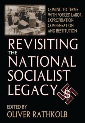 Revisiting the National Socialist Legacy: Coming to Terms with Forced Labor, Expropriation, Compensation, and Restitution (Hardback)