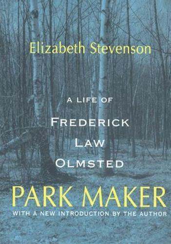Park Maker: Life of Frederick Law Olmsted (Paperback)