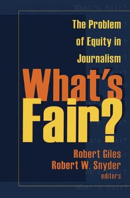 What's Fair?: The Problem of Equity in Journalism (Paperback)