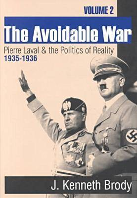 The Avoidable War: Volume 2, Pierre Laval and the Politics of Reality, 1935-1936 (Paperback)