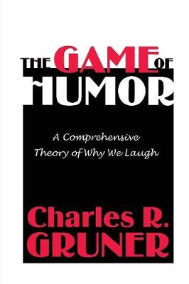 The Game of Humor: A Comprehensive Theory of Why We Laugh (Paperback)