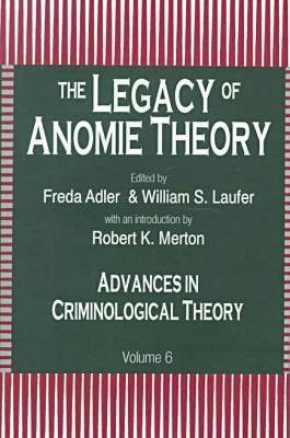 The Legacy of Anomie Theory - Advances in Criminological Theory 6 (Paperback)