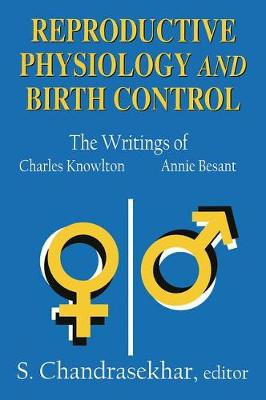 Reproductive Physiology and Birth Control: The Writings of Charles Knowlton and Annie Besant (Paperback)
