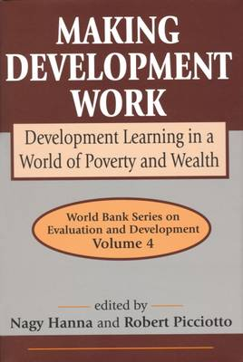 Making Development Work: Development Learning in a World of Poverty and Wealth - World Bank Series on Evaluation & Development (Paperback)