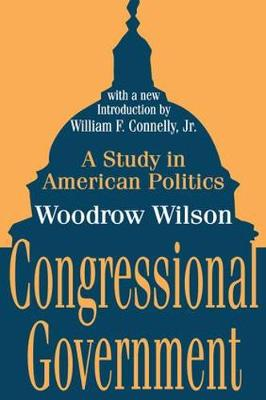 Congressional Government: A Study in American Politics (Paperback)