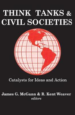Think Tanks and Civil Societies: Catalysts for Ideas and Action (Paperback)
