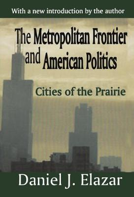 The Metropolitan Frontier and American Politics: Cities of the Prairie (Paperback)