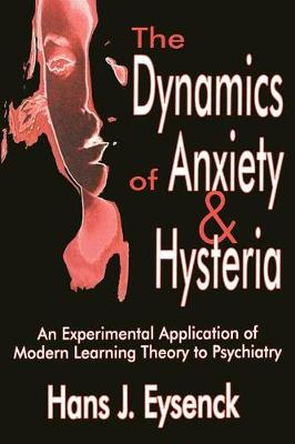 The Dynamics of Anxiety and Hysteria: An Experimental Application of Modern Learning Theory to Psychiatry (Paperback)