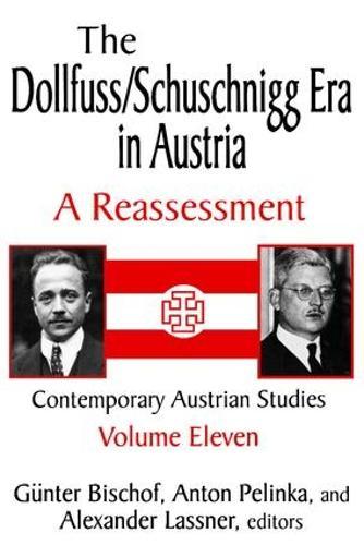 The Dollfuss/Schuschnigg Era in Austria: A Reassessment - Contemporary Austrian Studies (Paperback)