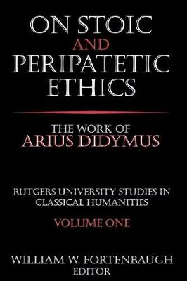 On Stoic and Peripatetic Ethics: The Work of Arius Didymus - Rutgers University Studies in Classical Humanities (Paperback)