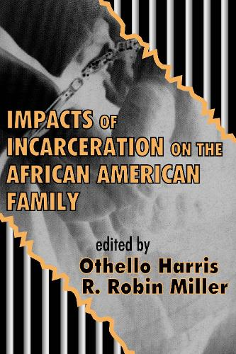 Impacts of Incarceration on the African American Family (Paperback)