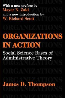 Organizations in Action: Social Science Bases of Administrative Theory - Classics in Organization & Management Series (Paperback)