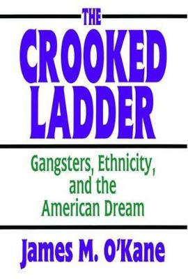 The Crooked Ladder: Gangsters, Ethnicity and the American Dream (Paperback)