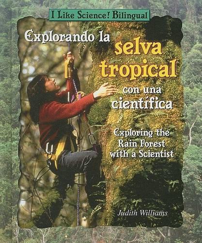 Explorando La Selva Tropical Con Una Cientifica/Exploring the Rain Forest with a Scientist - I Like Science! Bilingual (Hardback)