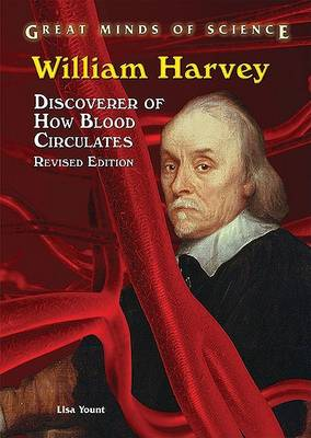 William Harvey: Discoverer of How Blood Circulates - Great Minds of Science (Hardback)