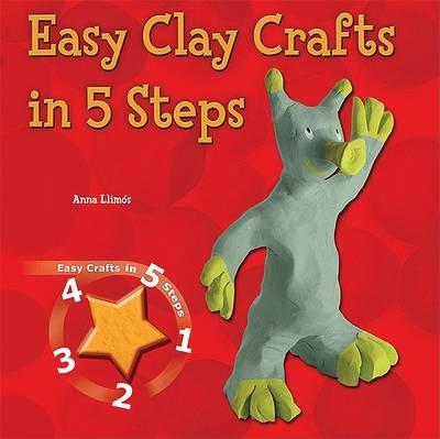 Easy Clay Crafts in 5 Steps - Easy Crafts in 5 Steps (Hardback)