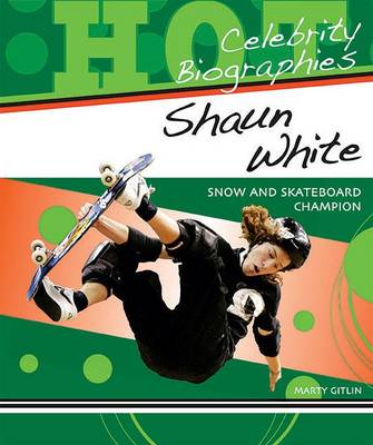 Shaun White: Snow and Skateboard Champion - Hot Celebrity Biographies (Paperback)