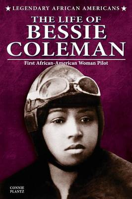 The Life of Bessie Coleman - Legendary African Americans (Paperback)
