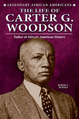 The Life of Carter G. Woodson - Legendary African Americans (Paperback)