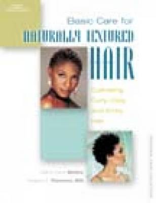 Basic Care for Naturally Textured Hair: Cultivating Curly, Coily and Kinky Hair - Personal Care Collection (Paperback)