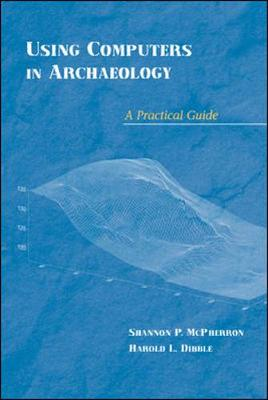 Using Computers in Archaeology: A Practical Guide (Paperback)