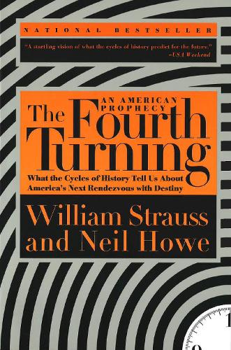 The Fourth Turning: What the Cycles of History Tell Us About America's Next Rendezvous with Destiny (Paperback)