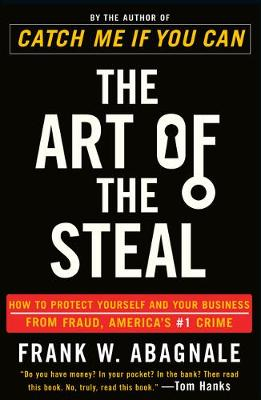 The Art of the Steal: How to Protect Yourself and Your Business from Fraud, America's #1 Crime (Paperback)