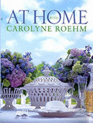At Home with Carolyne Roehm (Hardback)