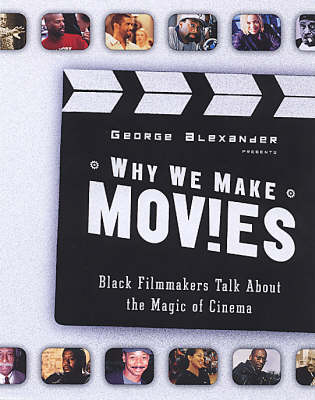 Why We Make Movies: Black Filmmakers Talk About the Magic of Cinema (Paperback)
