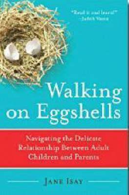 Walking on Eggshells: Navigating the Delicate Relationship Between Adult Children and Parents (Paperback)