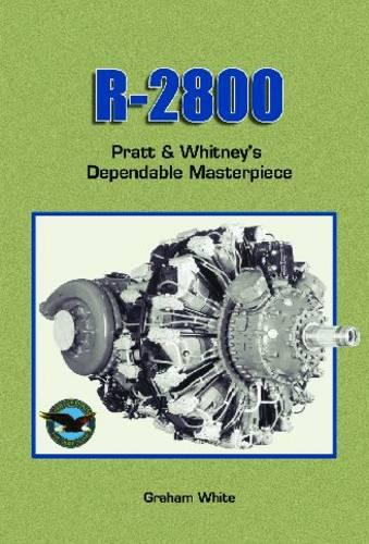 R-2800: Pratt and Whitney's Dependable Masterpiece - Premiere Series Books (Paperback)