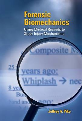 Forensic Biomechanics: Using Medical Records to Study Injury Mechanisms - Premiere Series Books (Paperback)