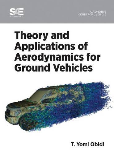 Theory and Applications of Aerodynamics for Ground Vehicles (Hardback)