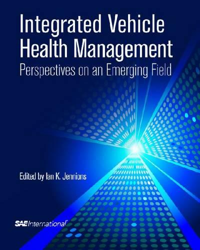 Integrated Vehicle Health Management Perspectives on an Emerging Field - Premiere Series Books (Hardback)