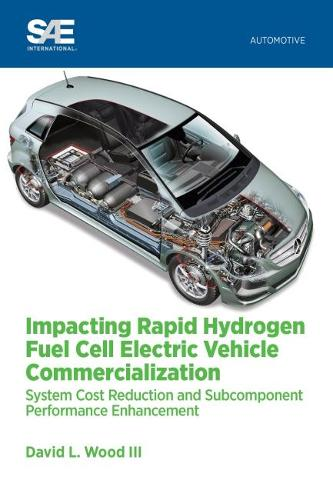 Impacting Rapid Hydrogen Fuel Cell Electric Vehicle Commercialization: System Cost Reduction and Subcomponent Performance Enhancement (Paperback)