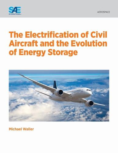 The Electrification of Civil Aircraft and the Evolution of Energy Storage (Paperback)