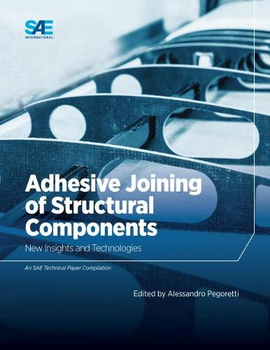 Adhesive Joining of Structural Components: New Insights and Technologies (Paperback)