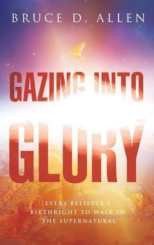 Gazing Into the Glory (Hardback)